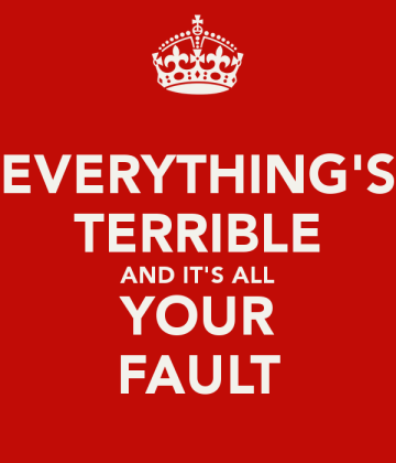 everything-s-terrible-and-it-s-all-your-fault